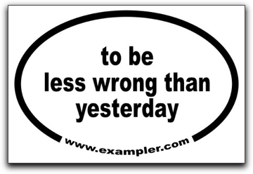 to be less wrong than yesterday