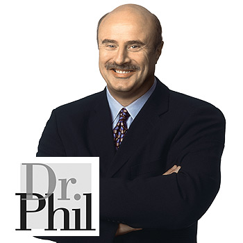 Dr. Phil -- How's that workin' for ya?